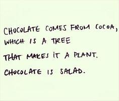 Chocolate is salad!!
