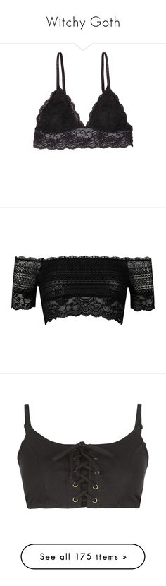 """""""Witchy Goth"""" by pixymae ❤ liked on Polyvore featuring intimates, bras, lingerie, bralette, tops, black, triangle bras, sheer lace bra, lace lingerie and lace camisole"""
