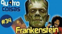 Quatro Coisas sobre Frankenstein