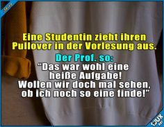 Der Professor weiß wie man's macht :)  Lustige Sprüche / Lustige Bilder #Humor #Vorlesung #Pullover #Studentin #Studentenleben #Studentlife #Jodel #lustigeSprüche #lustigeBilder