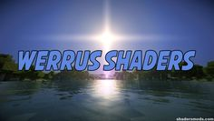 The Werrus Shaders pack brings realistic skies, clouds, lights and shadows into the world of Minecraft. Those lights and shadows are actually highly affect
