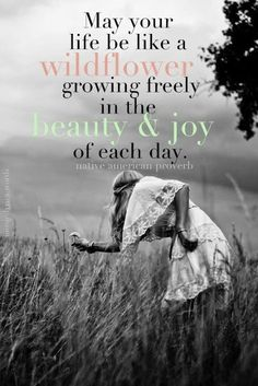 May your life be like a wildflower growing freely in the beauty & joy of each day | Inspirational Quotes