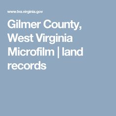 Gilmer County, West Virginia Microfilm  |  land records