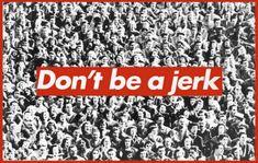 "Uncool Jokers: Barbara Kruger's Conceptual Comeback to Supreme Lawsuit Barbara Kruger, ""Don't Be a Jerk"" screenprint (via Sprueth Magers) LOVE this one!Barbara Kruger, ""Don't Be a Jerk"" screenprint (via Sprueth Magers) LOVE this one! Barbara Kruger Art, Richard Long, Jackson Pollock, Land Art, Photomontage, Poster Boys, London, Conceptual Art, Art Plastique"