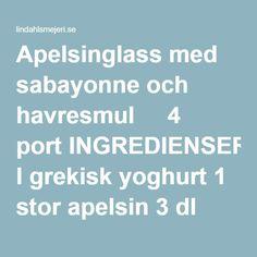 Apelsinglass med sabayonne och havresmul...1 l grekisk yoghurt 1 stor apelsin 3 dl strösocker 1 dl havregryn 20 g smör 2 msk strösocker 2 äggulor 3 cl sött vitt vin 2 msk strösocker