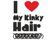 i love my kinky hair http://www.blackhairinformation.com/t-shirts/i-love-my-kinky-hair/