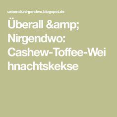 Überall & Nirgendwo: Cashew-Toffee-Weihnachtskekse