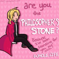 Are you the Philosopher's Stone? by on DeviantArt I would actually go out with someone if they used this pick-up line on me lol. Wouldn't hurt if they looked like Ed, either! Geeky Pick Up Lines, Anime Pick Up Lines, Fullmetal Alchemist Edward, Fullmetal Alchemist Brotherhood, Edward Elric, Der Alchemist, Valentines Anime, Nerd Show, Lines For Girls