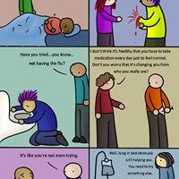 If Physical Diseases Were Treated Like Mental Illness.. Not funny, but accurate. If only everyone understood.