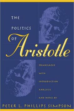 """The Politics of Aristotle"" by Peter L. Phillips Simpson. Reading for ""Ancient to Medieval Philosophy."""