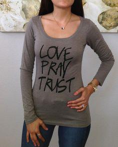 LOVE PRAY TRUST Motivational Top, Inspirational Top, Venetian Gray long sleeve top, wear it and live it.