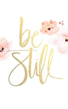 Quote in pink and gold / be still
