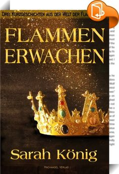 """Flammenerwachen    :  In dem Band """"Flammengarde"""" haben Sie die Welt des Königreiches Rogdan kennengelernt. Bunt und vielfälig, magisch und gefährlich und voller Geheimnisse und Fragen. Einige dieser Fragen werden Ihnen hier in drei Kurzgeschichten beantwortet.  Warum gründete König Funem das Königreich Rogdan? Wer sind die geheimnisvollen Wassergänger? Und wie geht Rahels Leben weiter nach dem Sieg über die Felslinge?  Hinweis: Um diese Kurzgeschichten wirklich genießen zu können, soll..."""