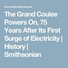 The Grand Coulee Powers On, 75 Years After Its First Surge of Electricity      |     History | Smithsonian