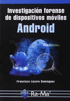 Investigación forense de dispositivos móviles Android//  Lázaro Dominguez, Francisco. http://kmelot.biblioteca.udc.es/search~S1*gag?/Xinvestigacion+forense&searchscope=1&SORT=DZ/Xinvestigacion+forense&searchscope=1&SORT=DZ&extended=0&SUBKEY=investigacion+forense/1%2C11%2C11%2CB/frameset&FF=Xinvestigacion+forense&searchscope=1&SORT=DZ&1%2C1%2C