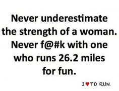 Seriously. Don't fuck with anyone who runs 26.2 miles for fun!