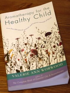 Recommended reading for anyone using essential oils on children : Aromatherapy for the Healthy Child by Worwood - Moxie Mama