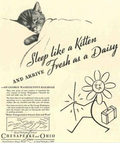 "Chessie the Cat made its first appearance in 1933 to advertise the Chesapeake and Ohio Railway. The tag line read, ""Sleep like a kitten and arrive fresh as a daisy."""