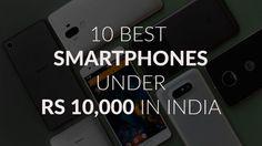 10 Best SmartPhones under Rs 10,000 in India
