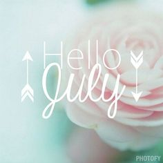 Good Morning And Hello July July Hello July Good Morning July Quotes Goodbye  June Happy July Hello July Quotes Goodbye June Quotes Goodbye June Hello  July ...