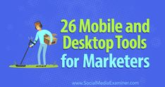 26 Mobile and Desktop Tools for Marketers : Social Media Examiner Digital Marketing Strategy, Marketing Tools, Business Marketing, Internet Marketing, Social Media Marketing, App Marketing, Business Coaching, List Of Tools, Promote Your Business