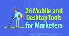 26 Mobile and Desktop Tools for Marketers : Social Media Examiner Social Media Digital Marketing, Marketing Tools, Social Media Tips, Business Marketing, Internet Marketing, App Marketing, Business Coaching, List Of Tools, Desktop