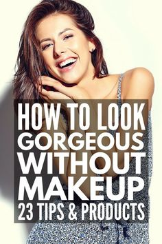 Beauty without Makeup: 13 Beauty Hacks to Simplify Your Mornings