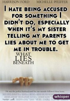 I hate being accused for something I didn't do, especially when it's my sister telling my parents lies about me to get me in trouble.