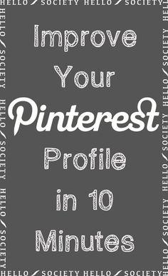 Improve Your #Pinterest Profile in 10 Minutes via @hellosociety #SEO #SEM #OrganicSearch #Search #Traffic #Rankings #Google