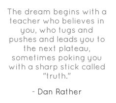 the dream begins with a teacher who believes in you - Google Search