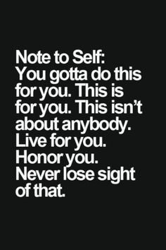 This is your life your journey your choice. Dont do it for...