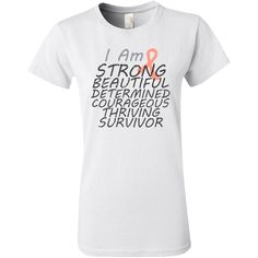 """Inspiring reminder on Uterine Cancer awareness shirts, apparel and gifts featuring powerful words """"I am Strong, Beautiful, Determined, Courageous and Thriving Survivor"""" featuring an awareness ribbon for support and hope by AwarenessRibbonColors.com.   #UterineCancersurvivor #UterineCancerawareness #UterineCancershirts #ThyroidCancershirts"""