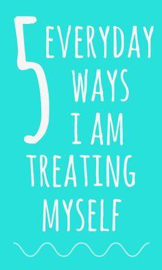 5 Everyday Ways I'm Treating Myself - Talk Less, Say More