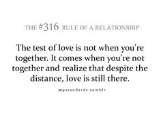 the test of love is not when you're together. It comes when you're not together and realize that despite the distance, love is still there.