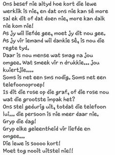Ons besef nie altyd hoe kort die lewe is nie. Life Quotes For Girls, Life Quotes Family, Life Quotes To Live By, Funny Quotes About Life, Happy Quotes, True Quotes, Positive Quotes, Depression Awareness, Afrikaanse Quotes