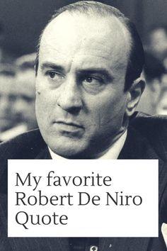 My Favorite Robert De Niro Quote http://www.celluloiddiaries.com/2017/03/my-favorite-robert-de-niro-quote.html (Robert De Niro / Robert De Niro Quotes / Best Robert De Niro Quotes / Favorite Robert De Niro Quotes / The Untouchables / experiences / collaborations / best movie quotes / best film quotes / best Robert De Niro movies / best Robert De Niro films / best of Robert De Niro)