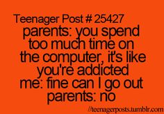 the problem with teenagers is that they're treated like children but expected to act like adults