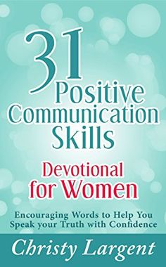 31 Positive Communication Skills Devotional for Women: Encouraging Words to Help You Speak Your Truth with Confidence by Christy Largent http://www.amazon.com/dp/B00YHLMW5O/ref=cm_sw_r_pi_dp_QupGvb1Q2YEEH