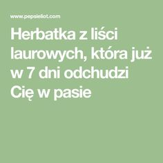 Herbatka z liści laurowych, która już w 7 dni odchudzi Cię w pasie Health Essay, Health Tips, Health Care, Herbal Remedies, Natural Remedies, Polish Recipes, Detox Drinks, Pilates, Herbalism