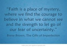 Faith is a place of mystery Brene Brown   Quips and Quotes   We Heart It