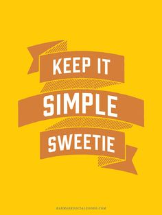 Keep it Simple Sweetie. Giclee Motivational Wall Poster Art, Free Ship in US. Great, affordable gift! by Earmark