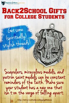 Scapulars, miraculous medals, and patron saint medals can be constant reminders of the Faith. Make sure your student has a new one that isn't on the verge of falling apart.