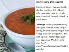 Mindful Eating Marathon Challenge #24 https://www.facebook.com/eatdrinkmindful