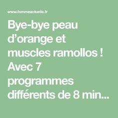 Bye-bye peau d'orange et muscles ramollos ! Avec 7 programmes différents de 8 minutes chacun, sans matériel, on s'attaque chaque jour à une zone du corps....