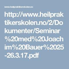 http://www.heilpraktikerskolen.no/2/Dokumenter/Seminar%20med%20Joachim%20Bauer%2025-26.3.17.pdf