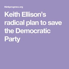 Keith Ellison's radical plan to save the Democratic Party