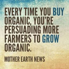 Organic is really expensive where I live, but I hope that in time as more and more people begin to see that it is worth paying for, the prices will drop.