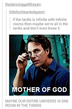 But then that means that the Doctor doesn't travel in our universe, he travels in a parallel universe and that is sad