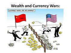 Wealth and Currency Wars