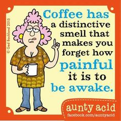 I simply love the smell of FRESH coffee in the mornings - would never drink it; but love to smell it.  lol